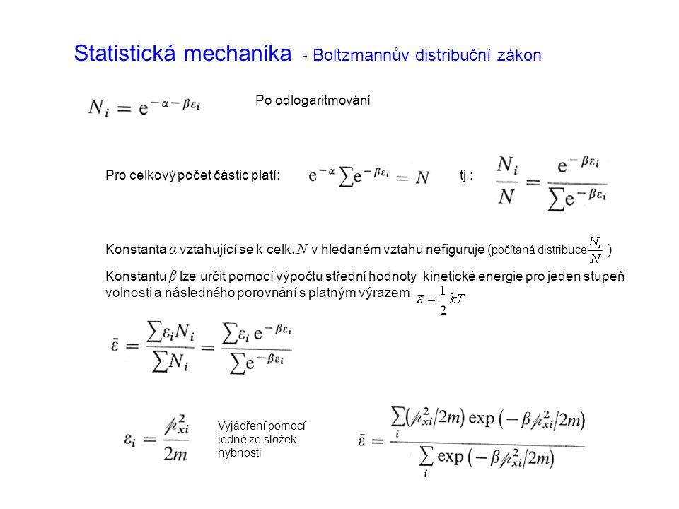 Statistická mechanika - Boltzmannův distribuční zákon Po odlogaritmování Pro celkový počet částic platí: tj.: Konstanta α vztahující se k celk.