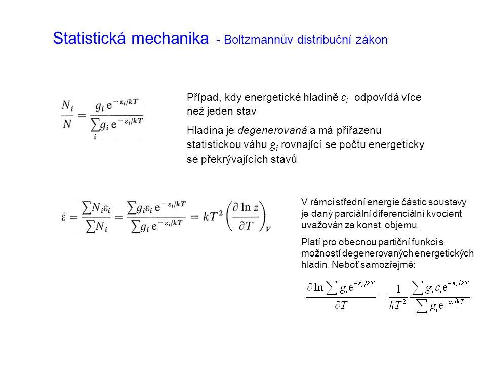 Statistická mechanika - Boltzmannův distribuční zákon Případ, kdy energetické hladině ε i odpovídá více než jeden stav Hladina je degenerovaná a má přiřazenu statistickou váhu g i rovnající se počtu energeticky se překrývajících stavů V rámci střední energie částic soustavy je daný parciální diferenciální kvocient uvažován za konst.