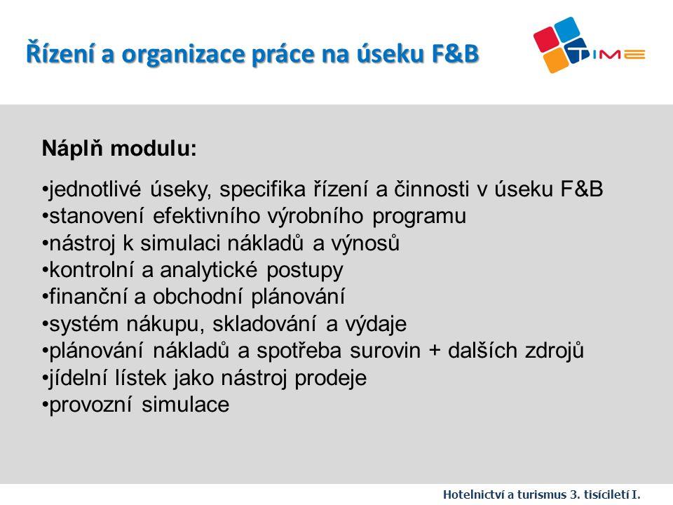Náplň modulu: jednotlivé úseky, specifika řízení a činnosti v úseku F&B stanovení efektivního výrobního programu nástroj k simulaci nákladů a výnosů k