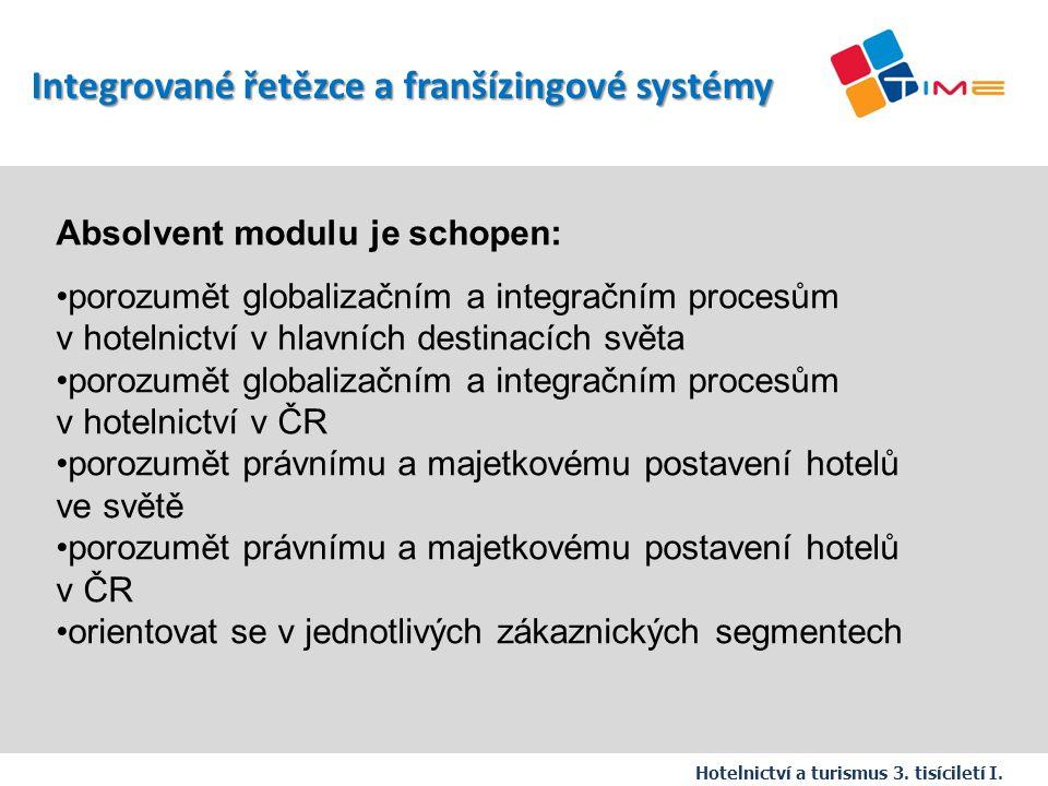 Absolvent modulu je schopen: porozumět globalizačním a integračním procesům v hotelnictví v hlavních destinacích světa porozumět globalizačním a integ