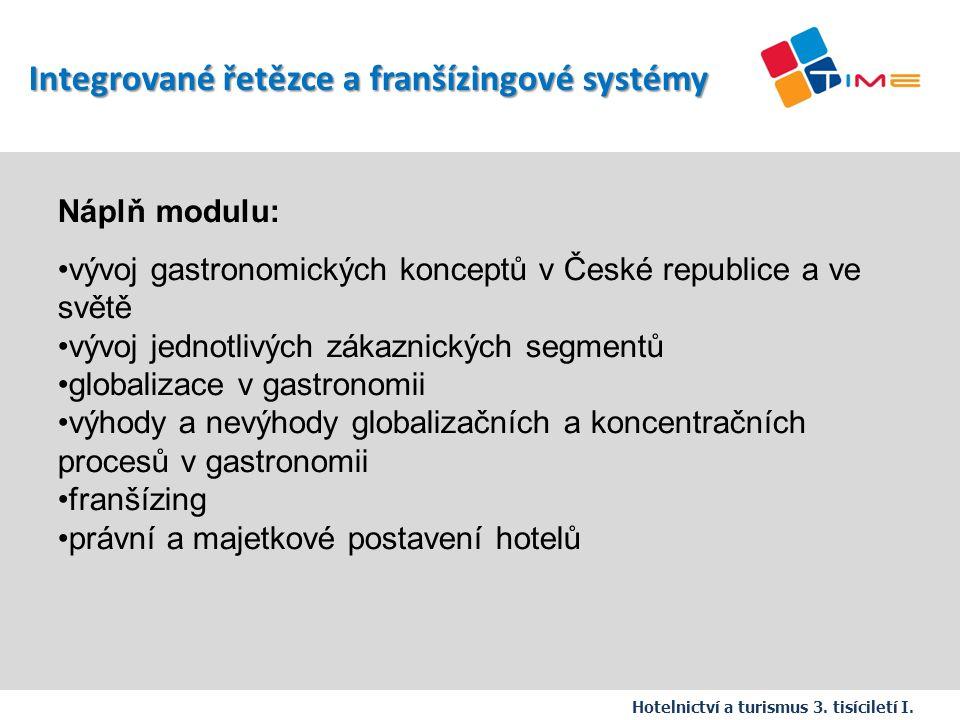 Náplň modulu: vývoj gastronomických konceptů v České republice a ve světě vývoj jednotlivých zákaznických segmentů globalizace v gastronomii výhody a