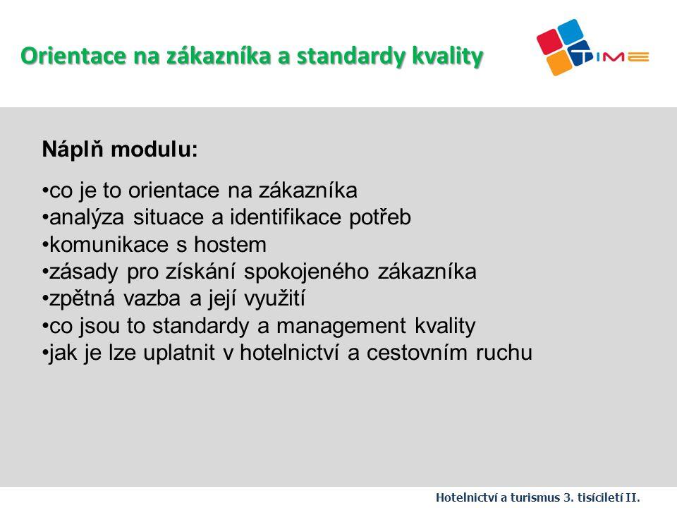 Náplň modulu: co je to orientace na zákazníka analýza situace a identifikace potřeb komunikace s hostem zásady pro získání spokojeného zákazníka zpětn