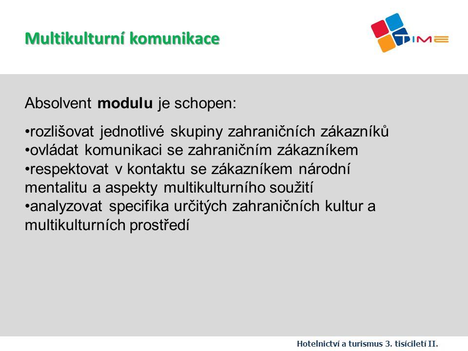 Absolvent modulu je schopen: rozlišovat jednotlivé skupiny zahraničních zákazníků ovládat komunikaci se zahraničním zákazníkem respektovat v kontaktu