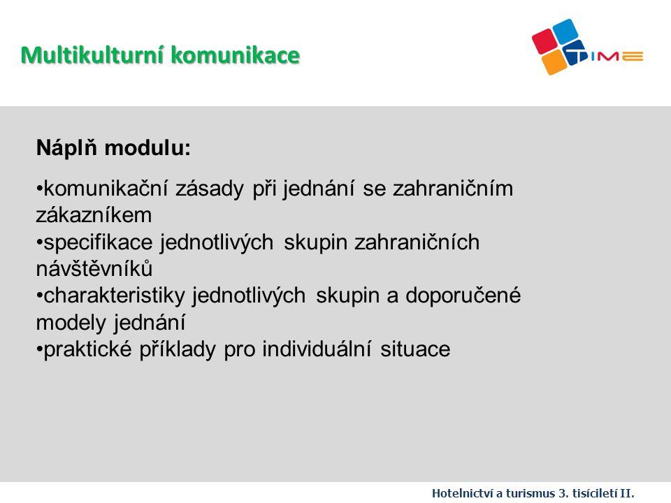 Náplň modulu: komunikační zásady při jednání se zahraničním zákazníkem specifikace jednotlivých skupin zahraničních návštěvníků charakteristiky jednot