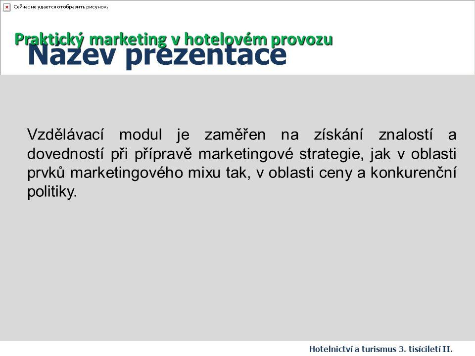 Název prezentace Hotelnictví a turismus 3. tisíciletí II. Vzdělávací modul je zaměřen na získání znalostí a dovedností při přípravě marketingové strat