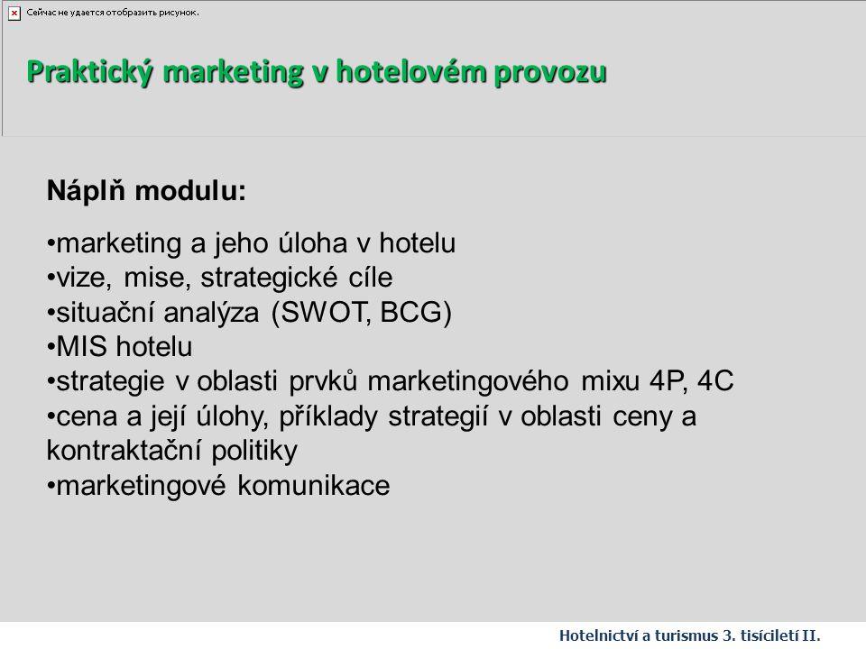 Náplň modulu: marketing a jeho úloha v hotelu vize, mise, strategické cíle situační analýza (SWOT, BCG) MIS hotelu strategie v oblasti prvků marketing