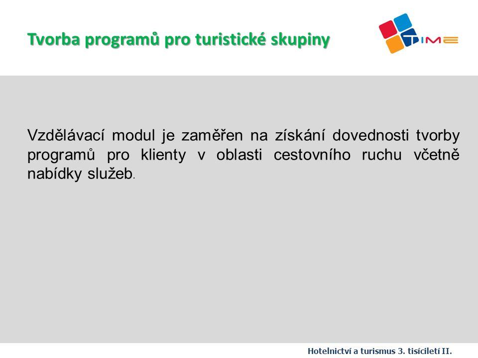 Název prezentace Hotelnictví a turismus 3. tisíciletí II. Vzdělávací modul je zaměřen na získání dovednosti tvorby programů pro klienty v oblasti cest