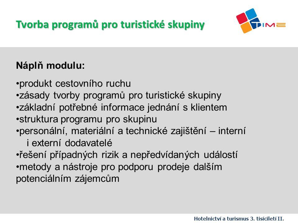 Náplň modulu: produkt cestovního ruchu zásady tvorby programů pro turistické skupiny základní potřebné informace jednání s klientem struktura programu