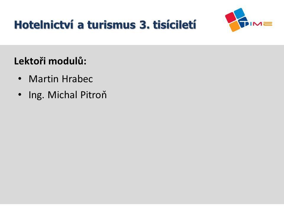 Lektoři modulů: Martin Hrabec Ing. Michal Pitroň Název prezentace Hotelnictví a turismus 3. tisíciletí