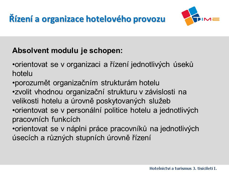 Absolvent modulu je schopen: orientovat se v organizaci a řízení jednotlivých úseků hotelu porozumět organizačním strukturám hotelu zvolit vhodnou org
