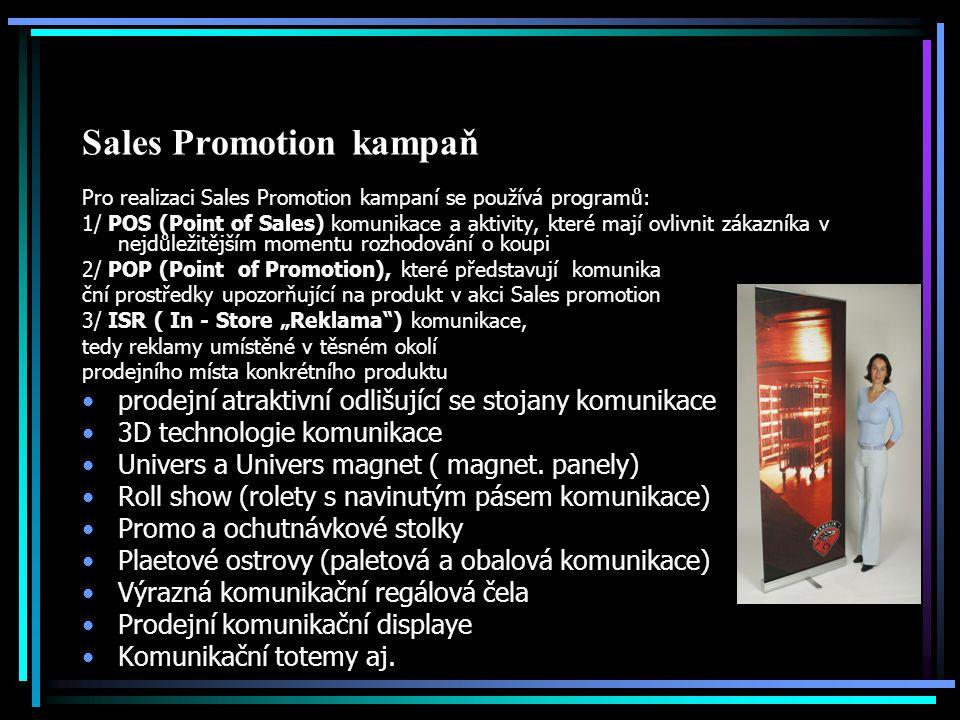 Sales Promotion kampaň Pro realizaci Sales Promotion kampaní se používá programů: 1/ POS (Point of Sales) komunikace a aktivity, které mají ovlivnit z