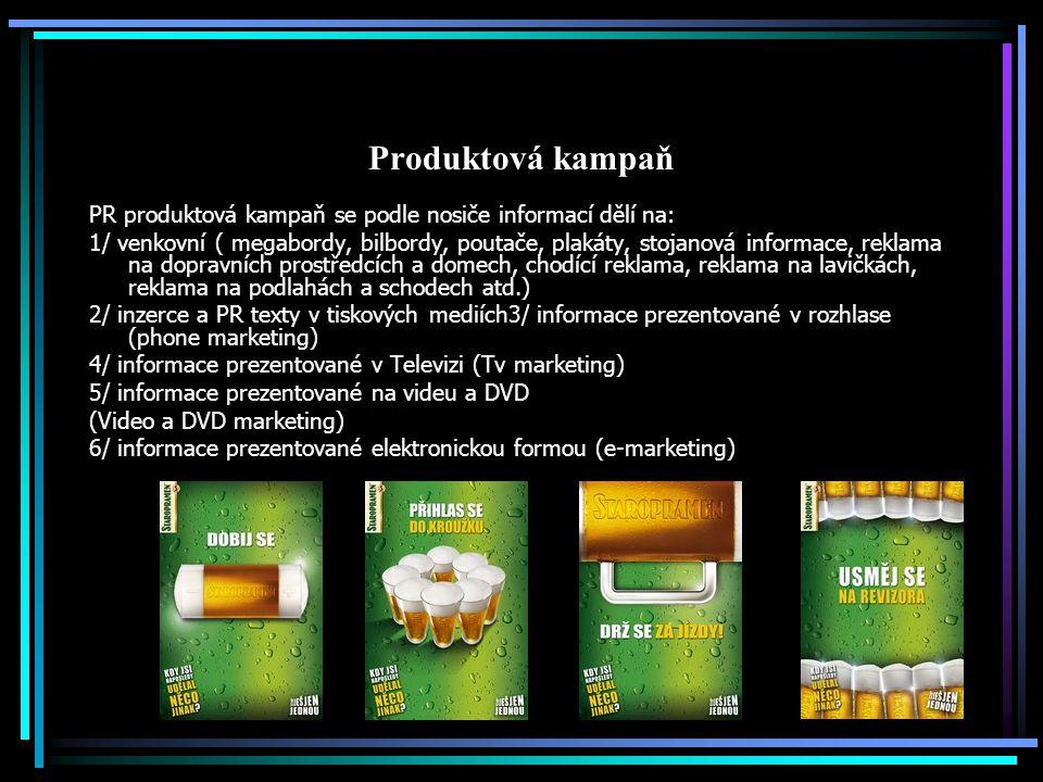 Produktová kampaň PR produktová kampaň se podle nosiče informací dělí na: 1/ venkovní ( megabordy, bilbordy, poutače, plakáty, stojanová informace, re