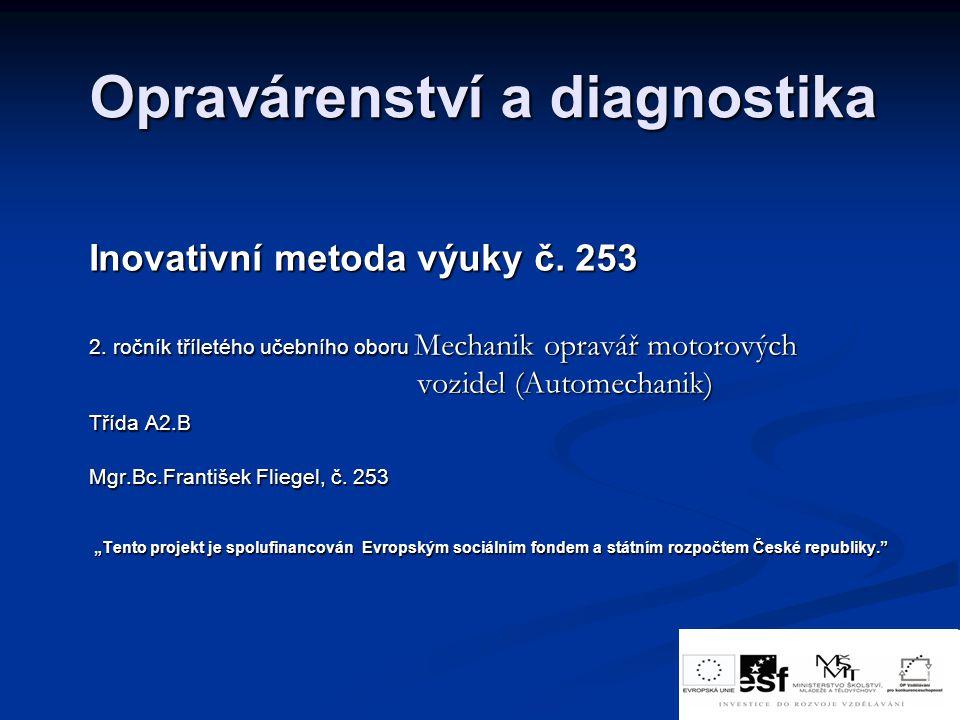 Opravárenství a diagnostika Inovativní metoda výuky č. 253 2. ročník tříletého učebního oboru Mechanik opravář motorových vozidel (Automechanik) vozid