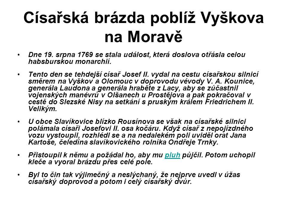 Císařská brázda poblíž Vyškova na Moravě Dne 19. srpna 1769 se stala událost, která doslova otřásla celou habsburskou monarchií. Tento den se tehdejší