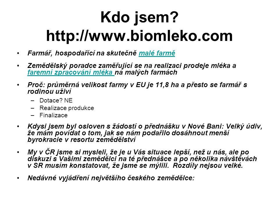 Kdo jsem? http://www.biomleko.com Farmář, hospodařící na skutečně malé farměmalé farmě Zemědělský poradce zaměřující se na realizaci prodeje mléka a f