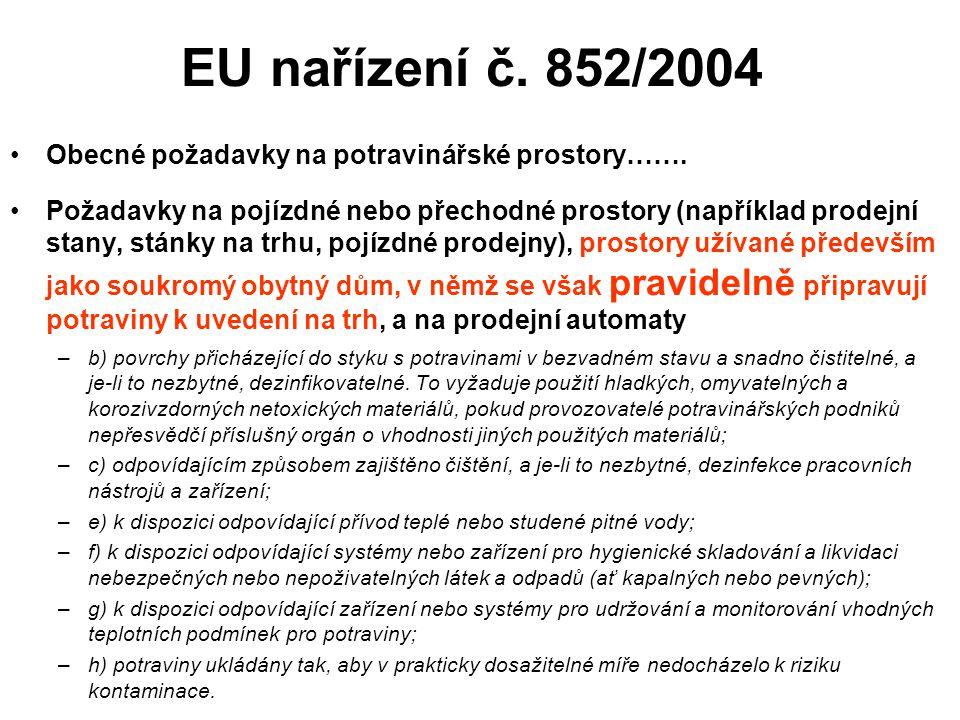 EU nařízení č. 852/2004 Obecné požadavky na potravinářské prostory……. Požadavky na pojízdné nebo přechodné prostory (například prodejní stany, stánky