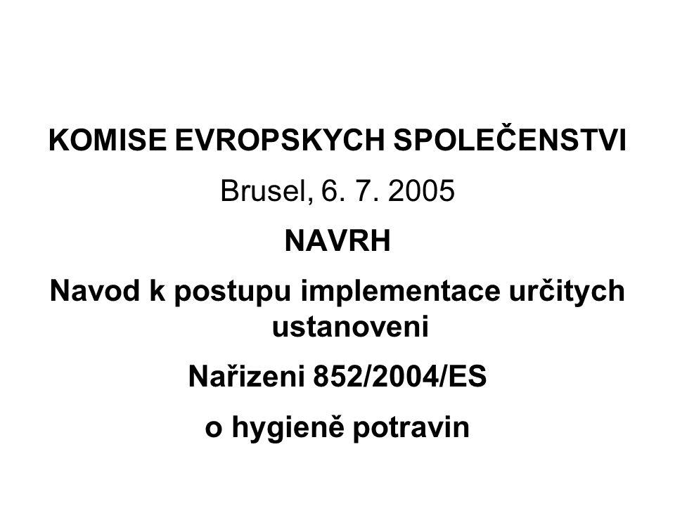 KOMISE EVROPSKYCH SPOLEČENSTVI Brusel, 6. 7. 2005 NAVRH Navod k postupu implementace určitych ustanoveni Nařizeni 852/2004/ES o hygieně potravin