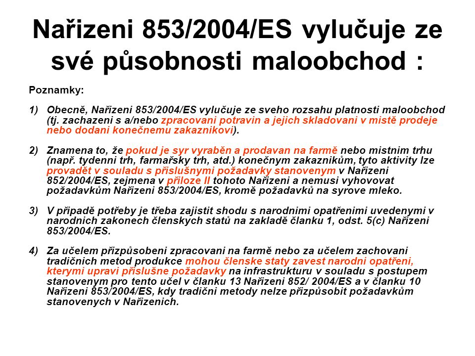 Nařizeni 853/2004/ES vylučuje ze své působnosti maloobchod : Poznamky: 1)Obecně, Nařizeni 853/2004/ES vylučuje ze sveho rozsahu platnosti maloobchod (