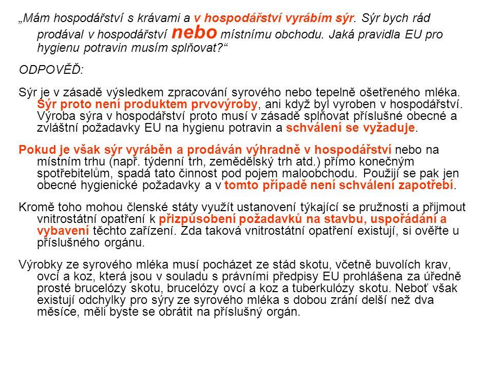 """""""Mám hospodářství s krávami a v hospodářství vyrábím sýr. Sýr bych rád prodával v hospodářství nebo místnímu obchodu. Jaká pravidla EU pro hygienu pot"""