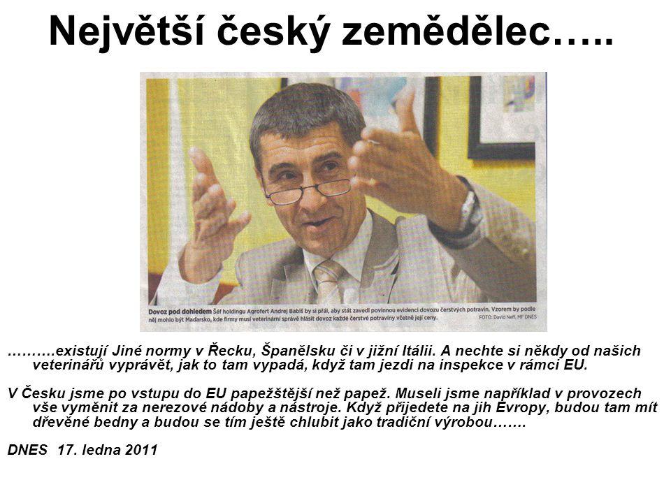 Největší český zemědělec….. ……….existují Jiné normy v Řecku, Španělsku či v jižní Itálii. A nechte si někdy od našich veterinářů vyprávět, jak to tam