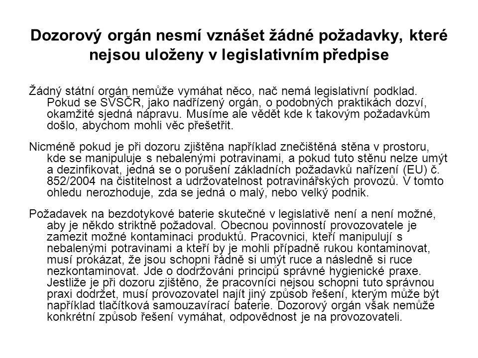 Dozorový orgán nesmí vznášet žádné požadavky, které nejsou uloženy v legislativním předpise Žádný státní orgán nemůže vymáhat něco, nač nemá legislati