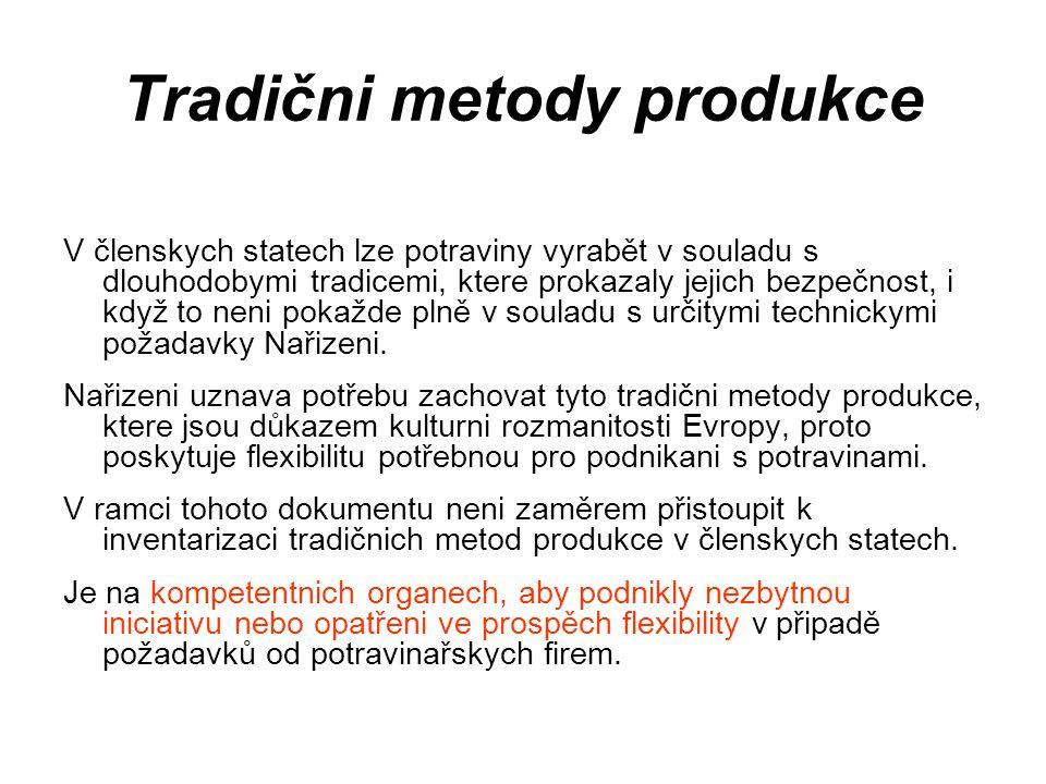 Tradični metody produkce V členskych statech lze potraviny vyrabět v souladu s dlouhodobymi tradicemi, ktere prokazaly jejich bezpečnost, i když to ne