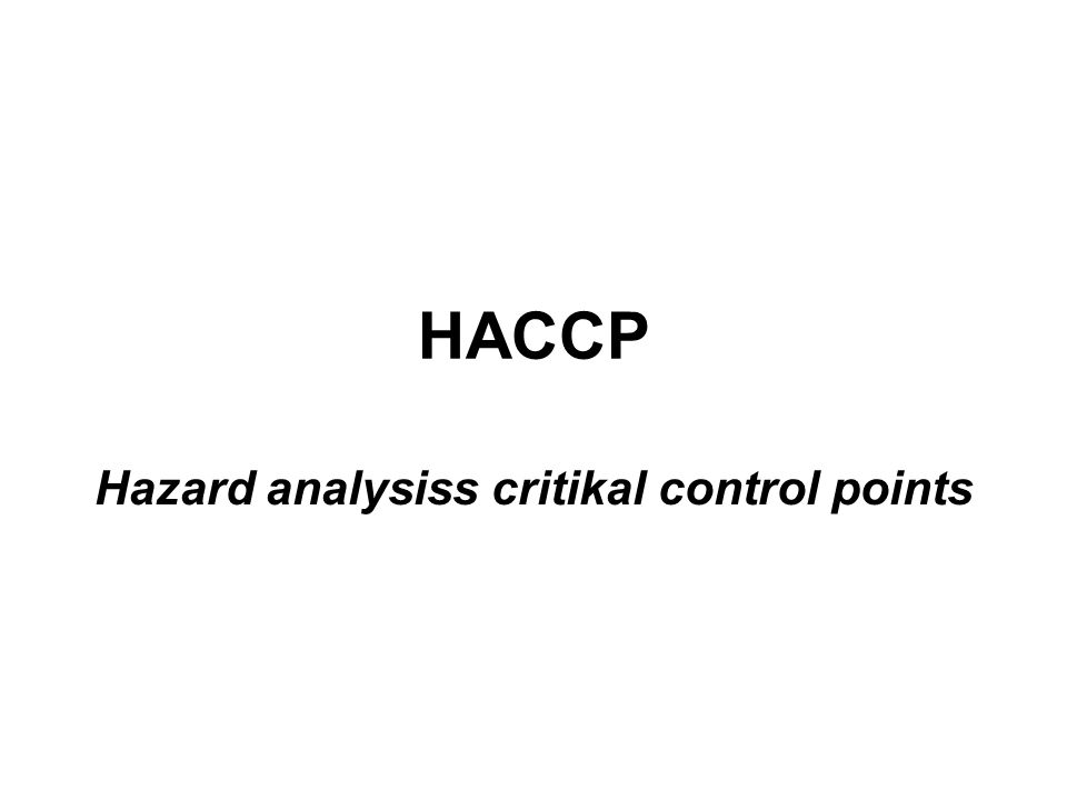 HACCP Hazard analysiss critikal control points