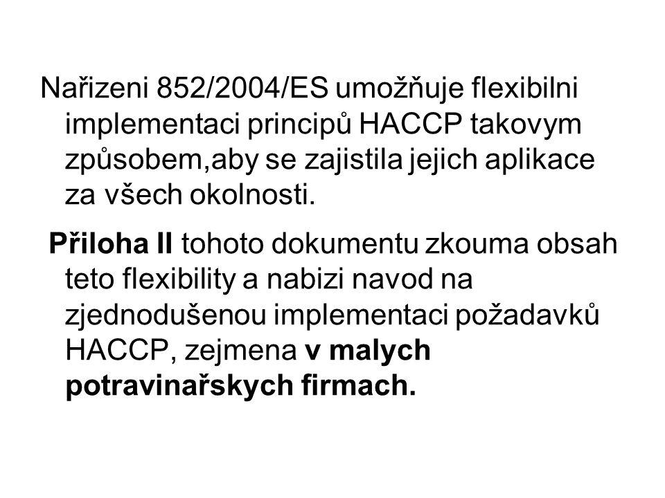 Nařizeni 852/2004/ES umožňuje flexibilni implementaci principů HACCP takovym způsobem,aby se zajistila jejich aplikace za všech okolnosti. Přiloha II