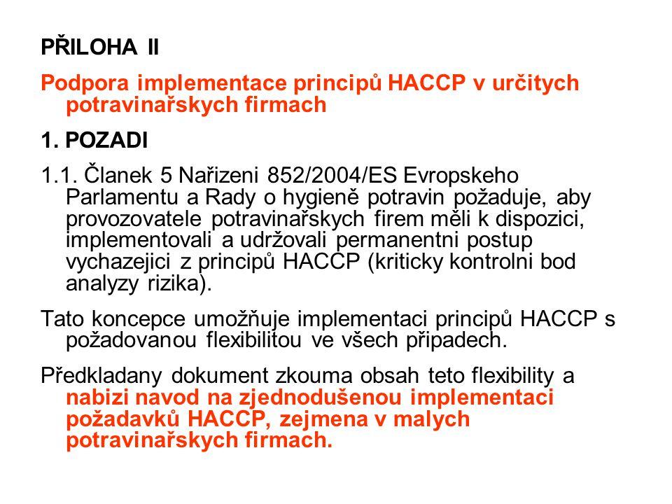 PŘILOHA II Podpora implementace principů HACCP v určitych potravinařskych firmach 1. POZADI 1.1. Članek 5 Nařizeni 852/2004/ES Evropskeho Parlamentu a