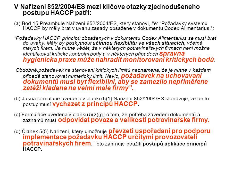 """V Nařizeni 852/2004/ES mezi kličove otazky zjednodušeneho postupu HACCP patři: (a) Bod 15 Preambule Nařizeni 852/2004/ES, ktery stanovi, že: """"Požadavk"""