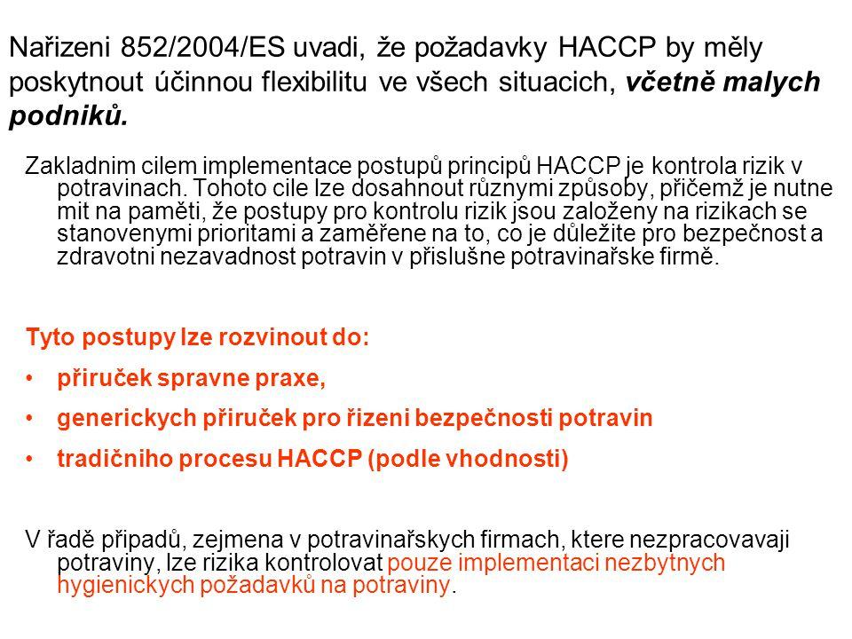 Nařizeni 852/2004/ES uvadi, že požadavky HACCP by měly poskytnout účinnou flexibilitu ve všech situacich, včetně malych podniků. Zakladnim cilem imple