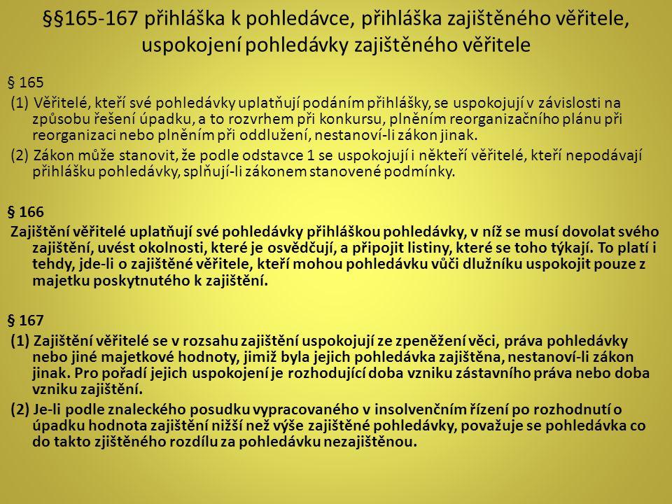 §§165-167 přihláška k pohledávce, přihláška zajištěného věřitele, uspokojení pohledávky zajištěného věřitele § 165 (1) Věřitelé, kteří své pohledávky