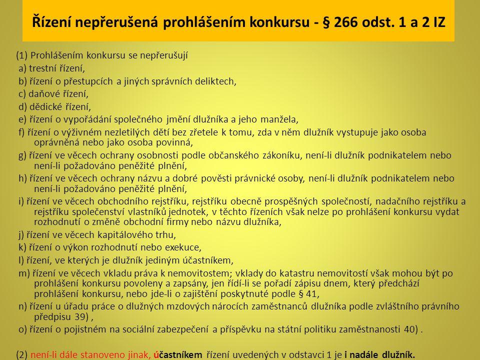 Řízení nepřerušená prohlášením konkursu - § 266 odst. 1 a 2 IZ (1) Prohlášením konkursu se nepřerušují a) trestní řízení, b) řízení o přestupcích a ji