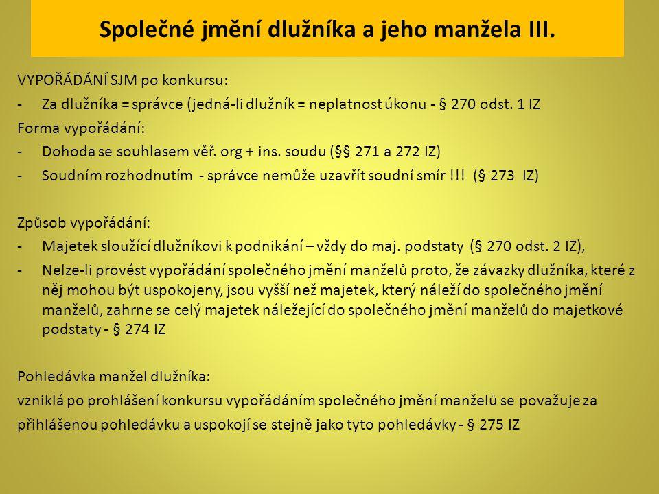 Společné jmění dlužníka a jeho manžela III. VYPOŘÁDÁNÍ SJM po konkursu: -Za dlužníka = správce (jedná-li dlužník = neplatnost úkonu - § 270 odst. 1 IZ