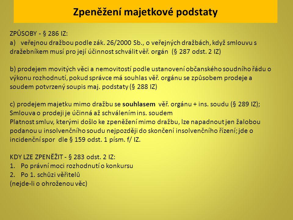 Zpeněžení majetkové podstaty ZPŮSOBY - § 286 IZ: a)veřejnou dražbou podle zák. 26/2000 Sb., o veřejných dražbách, když smlouvu s dražebníkem musí pro