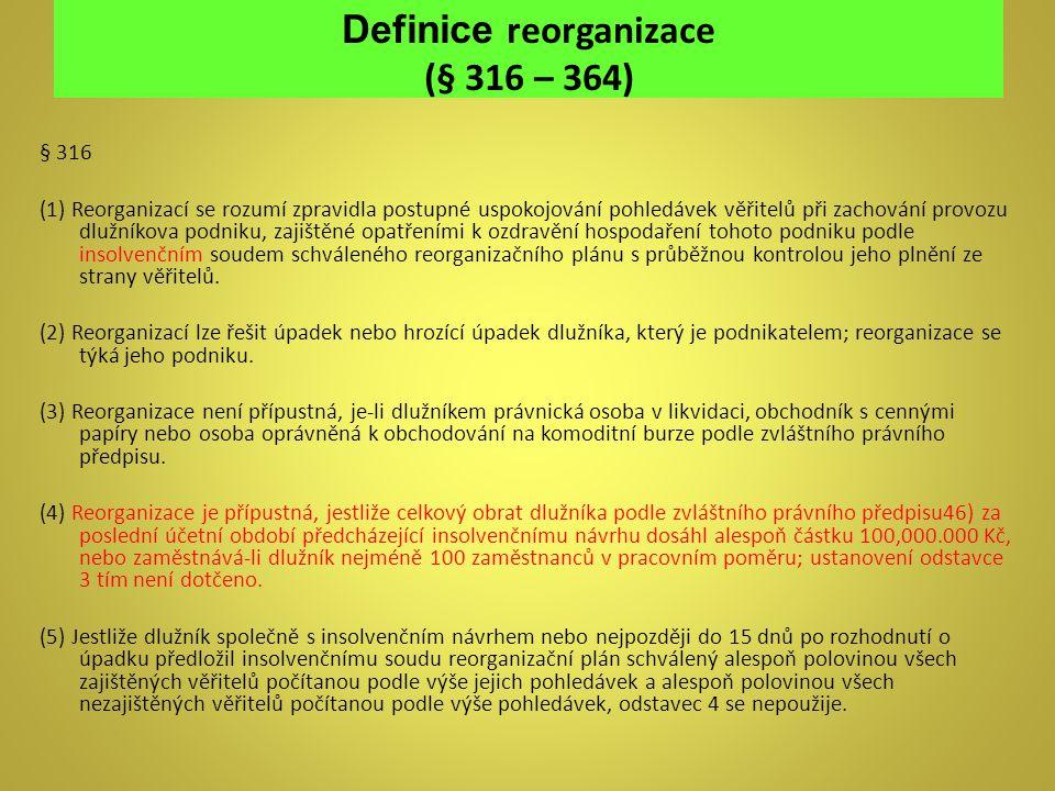 Definice reorganizace (§ 316 – 364) § 316 (1) Reorganizací se rozumí zpravidla postupné uspokojování pohledávek věřitelů při zachování provozu dlužník