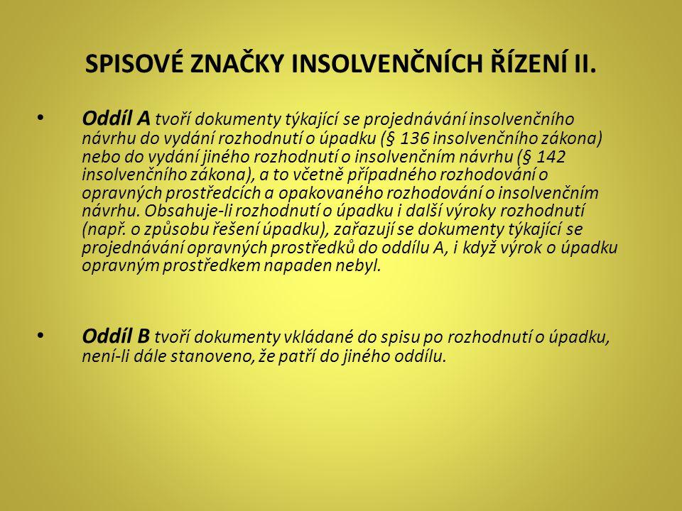 SPISOVÉ ZNAČKY INSOLVENČNÍCH ŘÍZENÍ II. Oddíl A tvoří dokumenty týkající se projednávání insolvenčního návrhu do vydání rozhodnutí o úpadku (§ 136 ins