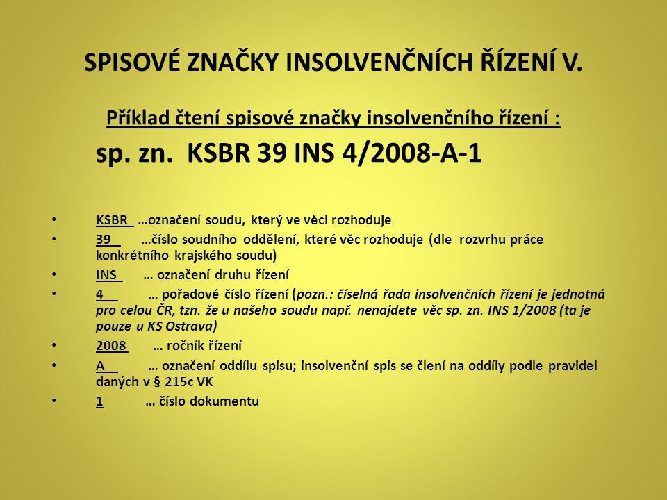 SPISOVÉ ZNAČKY INSOLVENČNÍCH ŘÍZENÍ V. Příklad čtení spisové značky insolvenčního řízení : sp. zn. KSBR 39 INS 4/2008-A-1 KSBR …označení soudu, který