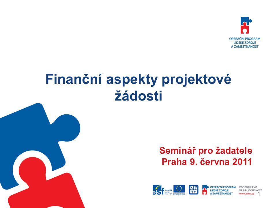 1 Finanční aspekty projektové žádosti Seminář pro žadatele Praha 9. června 2011