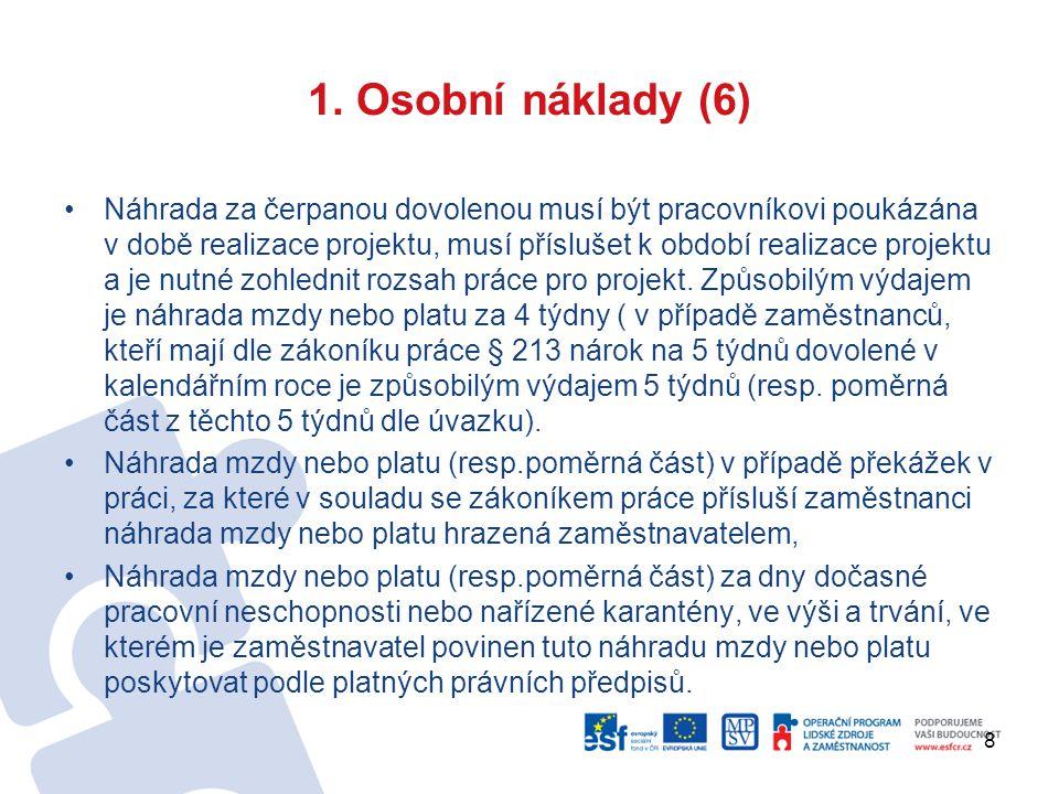 8 1. Osobní náklady (6) Náhrada za čerpanou dovolenou musí být pracovníkovi poukázána v době realizace projektu, musí příslušet k období realizace pro