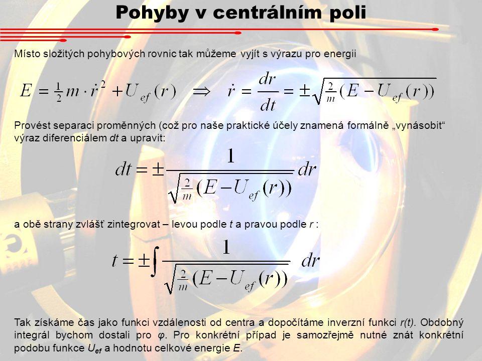 Pohyby v centrálním poli Místo složitých pohybových rovnic tak můžeme vyjít s výrazu pro energii Provést separaci proměnných (což pro naše praktické ú