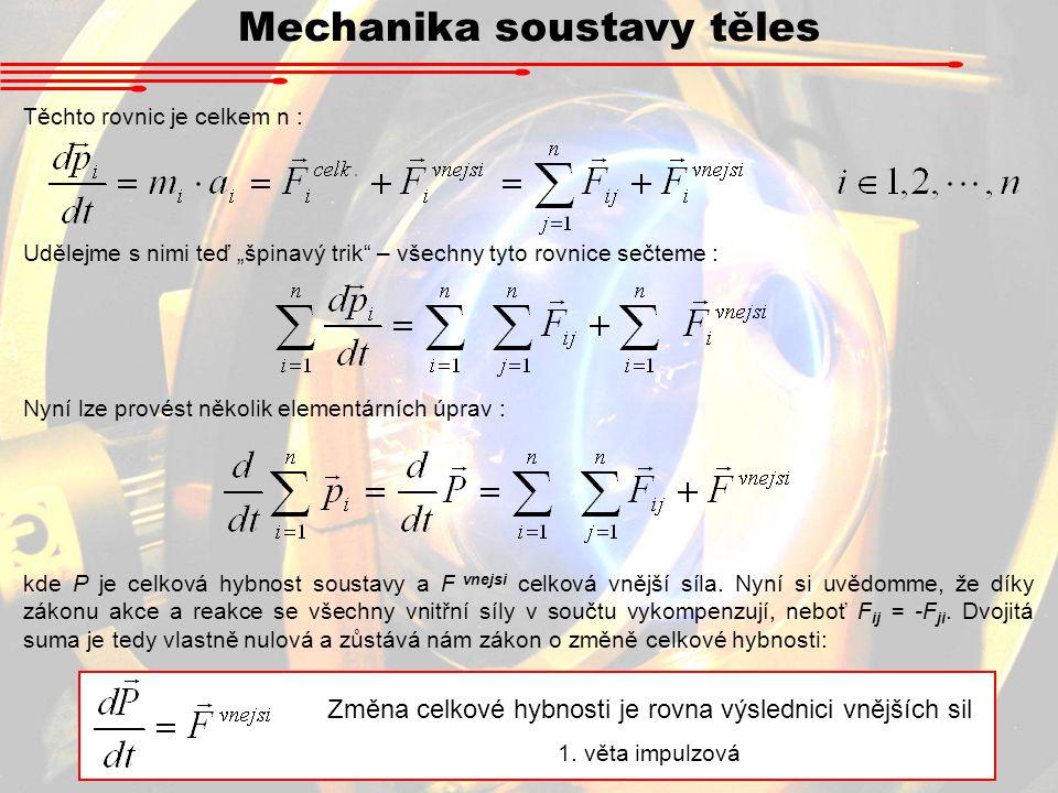 """Mechanika soustavy těles Těchto rovnic je celkem n : Udělejme s nimi teď """"špinavý trik"""" – všechny tyto rovnice sečteme : Nyní lze provést několik elem"""