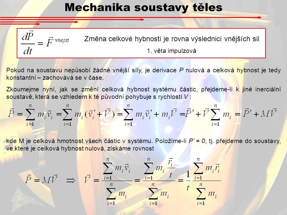 Mechanika soustavy těles Pokud na soustavu nepůsobí žádné vnější síly, je derivace P nulová a celková hybnost je tedy konstantní – zachovává se v čase