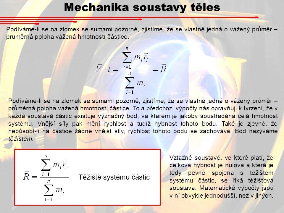 Mechanika soustavy těles Podíváme-li se na zlomek se sumami pozorně, zjistíme, že se vlastně jedná o vážený průměr – průměrná poloha vážená hmotností