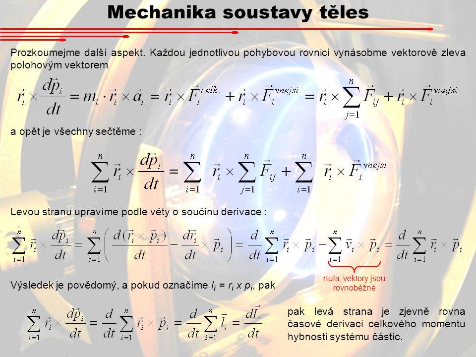 Mechanika soustavy těles Prozkoumejme další aspekt. Každou jednotlivou pohybovou rovnici vynásobme vektorově zleva polohovým vektorem a opět je všechn