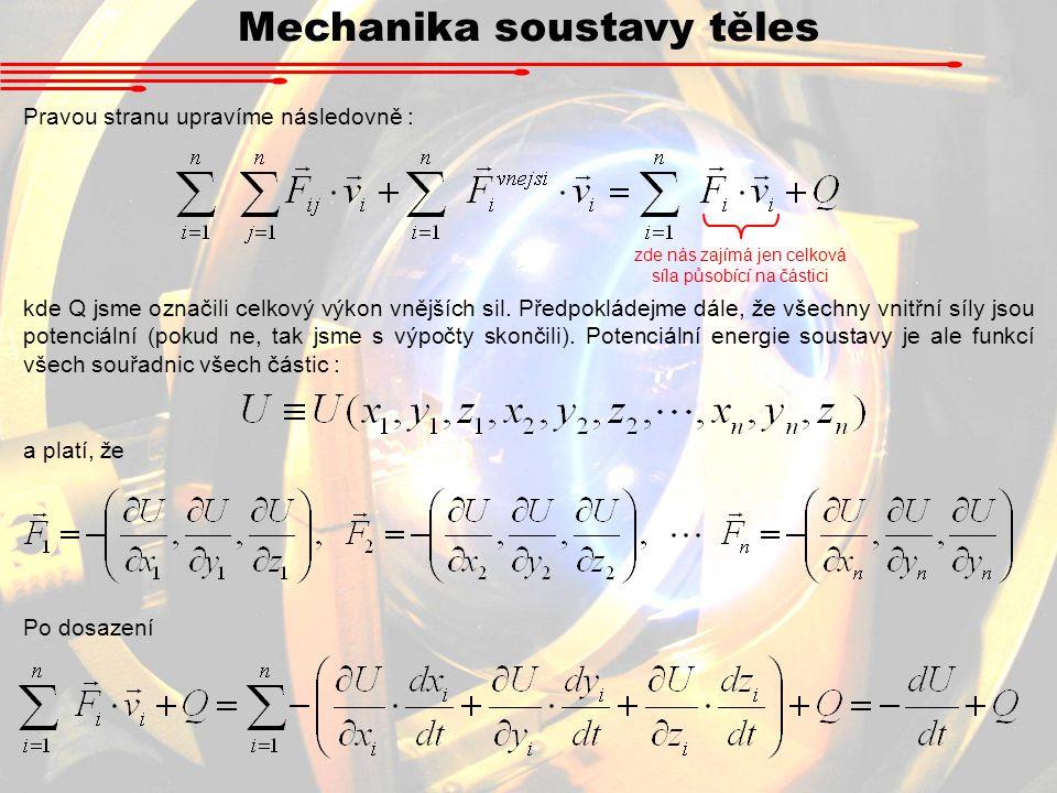 Mechanika soustavy těles Pravou stranu upravíme následovně : kde Q jsme označili celkový výkon vnějších sil. Předpokládejme dále, že všechny vnitřní s