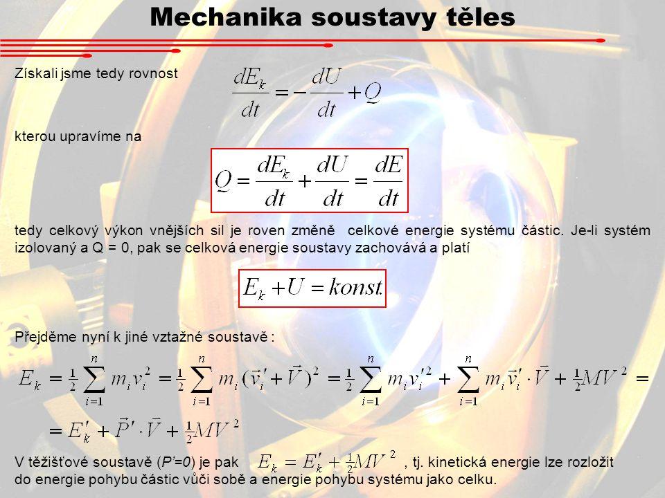 Mechanika soustavy těles Získali jsme tedy rovnost kterou upravíme na tedy celkový výkon vnějších sil je roven změně celkové energie systému částic. J