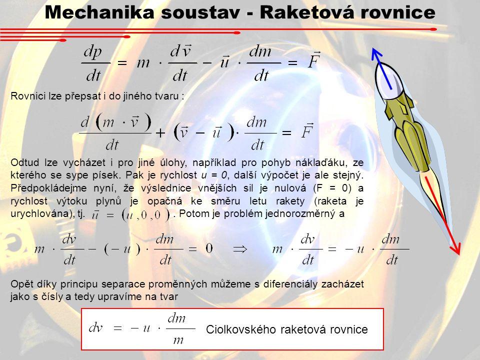Mechanika soustav - Raketová rovnice Rovnici lze přepsat i do jiného tvaru : Odtud lze vycházet i pro jiné úlohy, například pro pohyb náklaďáku, ze kt