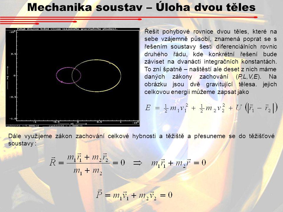 Mechanika soustav – Úloha dvou těles Řešit pohybové rovnice dvou těles, které na sebe vzájemně působí, znamená poprat se s řešením soustavy šesti dife