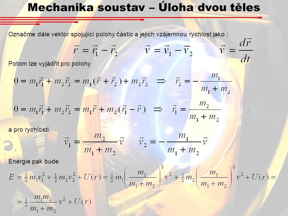 Mechanika soustav – Úloha dvou těles Označme dále vektor spojující polohy částic a jejich vzájemnou rychlost jako : Potom lze vyjádřit pro polohy a pr